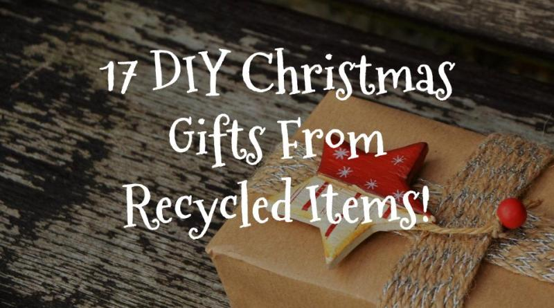 DIY christmas gifts from recycled items with tutorials