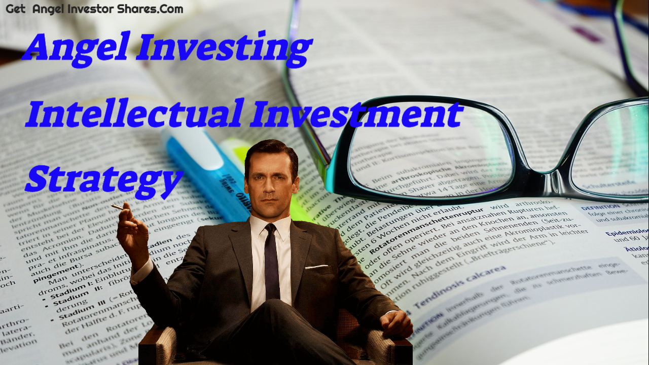 Angel Investing - Intellectual Investment Strategy