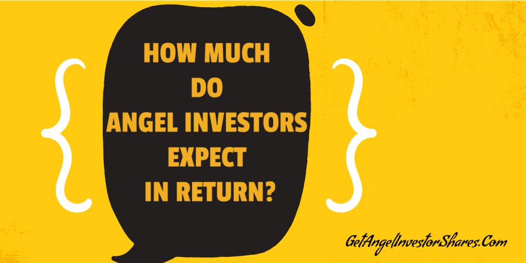 HOW MUCH DO ANGEL INVESTORS EXPECT IN RETURN