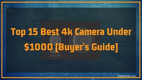 Top 15 Best 4k Camera Under $1000 [Buyer's Guide]