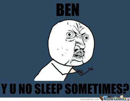 ben yu no sleep somethimes