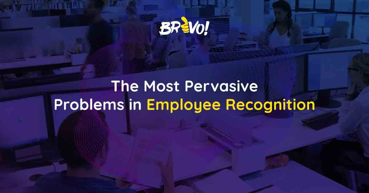 The Most Pervasive Problems in Employee Recognition