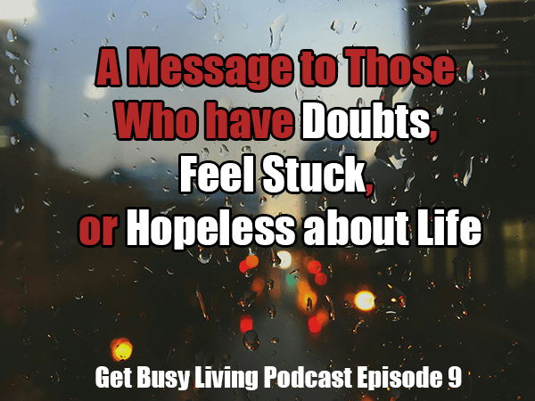 009: A Message to Those Who Have Doubts, Feel Stuck, or Hopeless