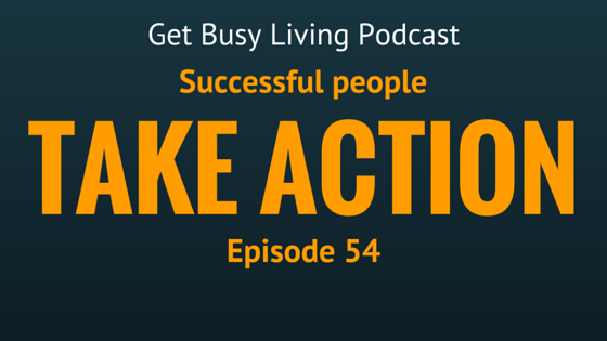 GBL 054: Successful People Take Action