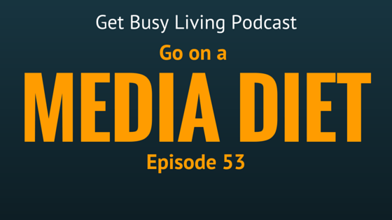 GBL 053: Go on a Media Diet