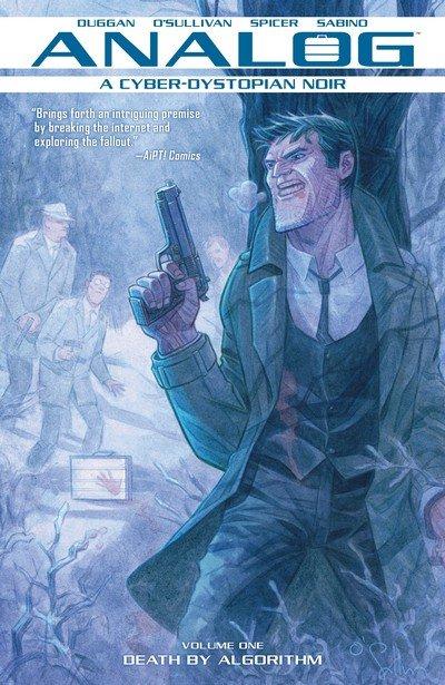 Analog – A Cyborg-Dystopian Noir Vol. 1 – Death By Algorithm (TPB) (2018)
