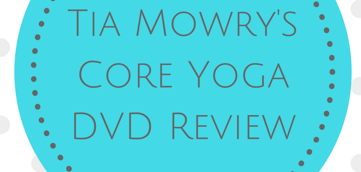 Tia Mowrys Core Yoga DVD Review