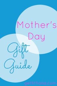 Mother's Day Gift Guide May 2 2015