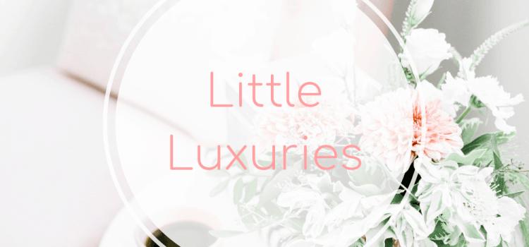Little Luxuries