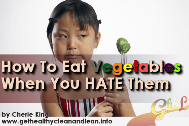 how to eat vegetables when you hate them