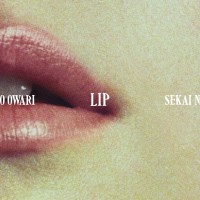 SEKAI NO OWARI - LIP [FLAC + MP3 320] [2019.02.27]