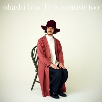 大橋トリオ (ohashiTrio) - This is music too [FLAC + AAC 256 / WEB] [2020.02.18]