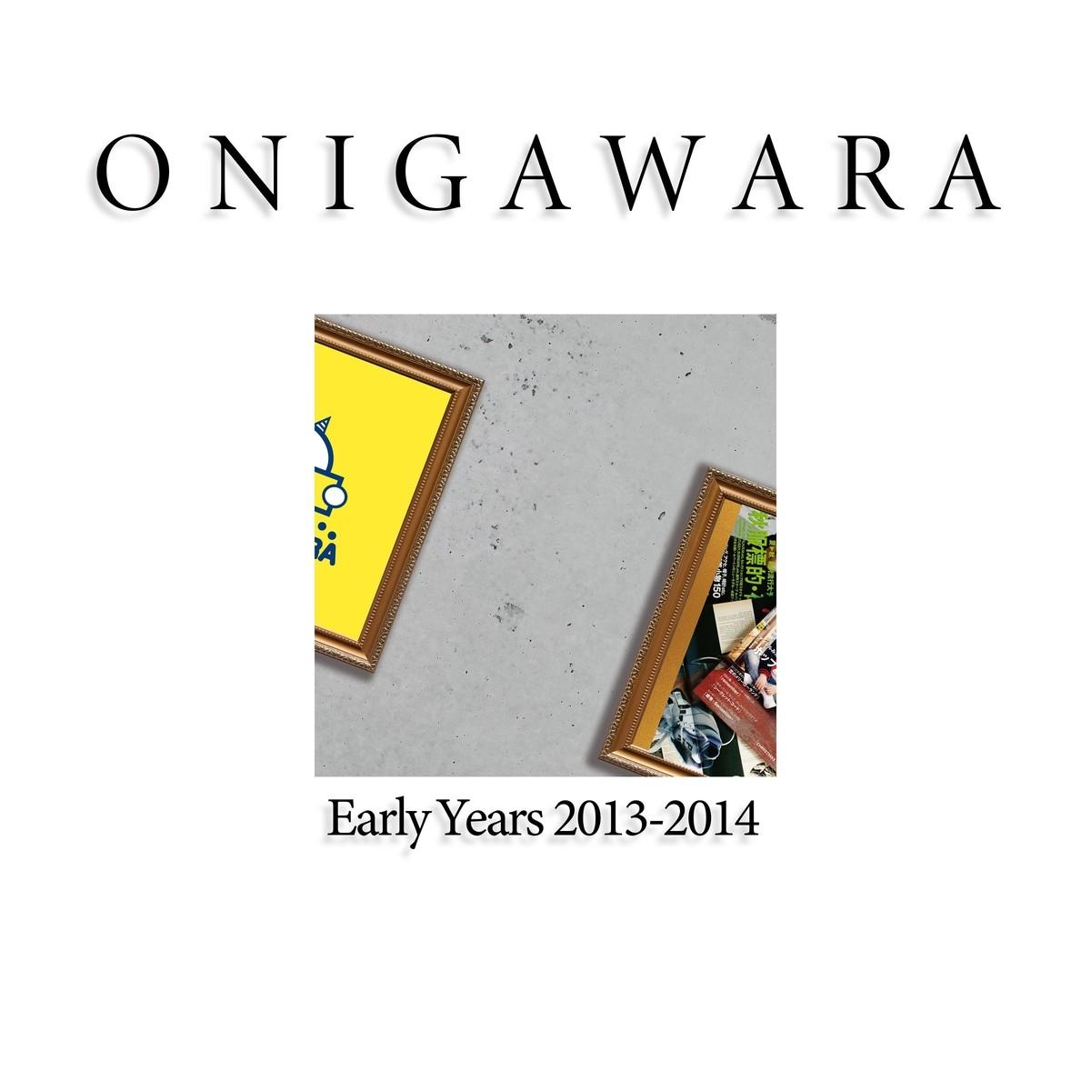 [Album] ONIGAWARA – ONIGAWARA EARLY YEARS 2013~2014 [FLAC + MP3 320 / WEB] [2020.09.23]