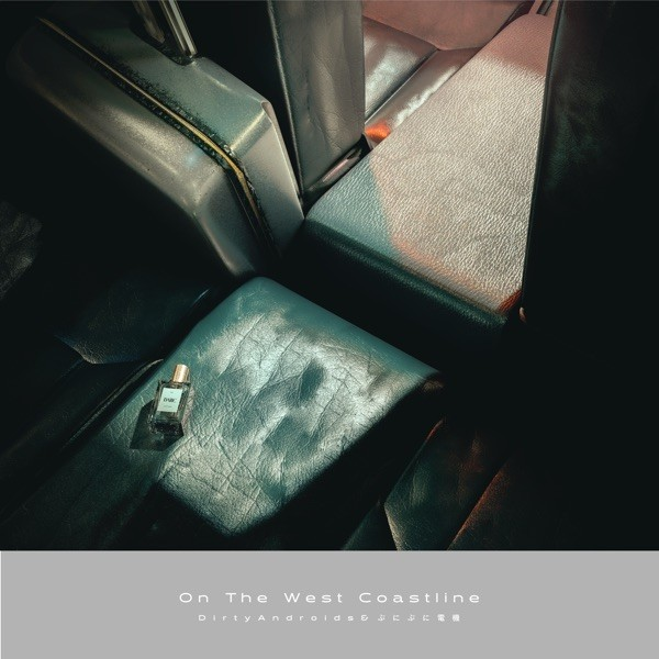 [Single] Dirty Androids – On The West Coastline [FLAC / 24bit Lossless / WEB] [2021.08.04]