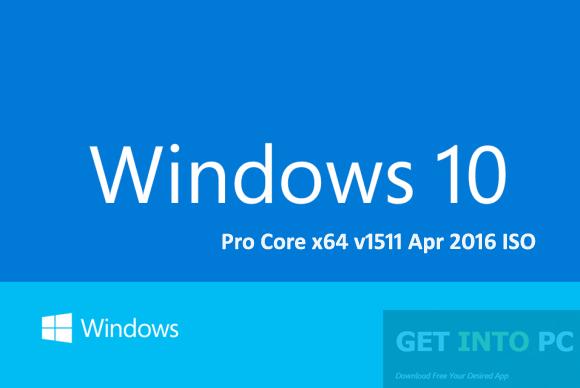 Windows 10 Pro Core x64 v1511 Apr 2016 ISO Download