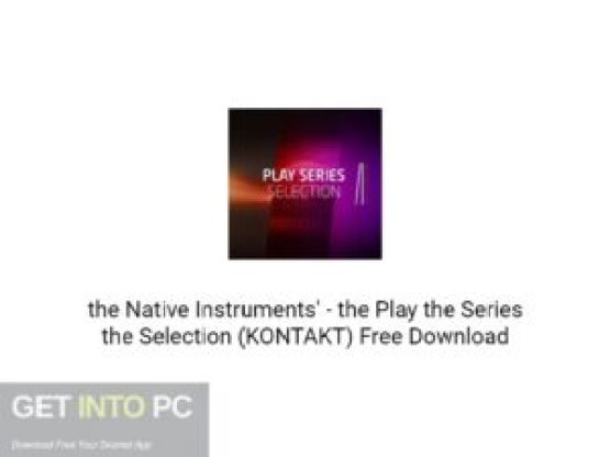 the Native Instruments' the Play the Series the Selection (KONTAKT) Free Download-GetintoPC.com.jpeg