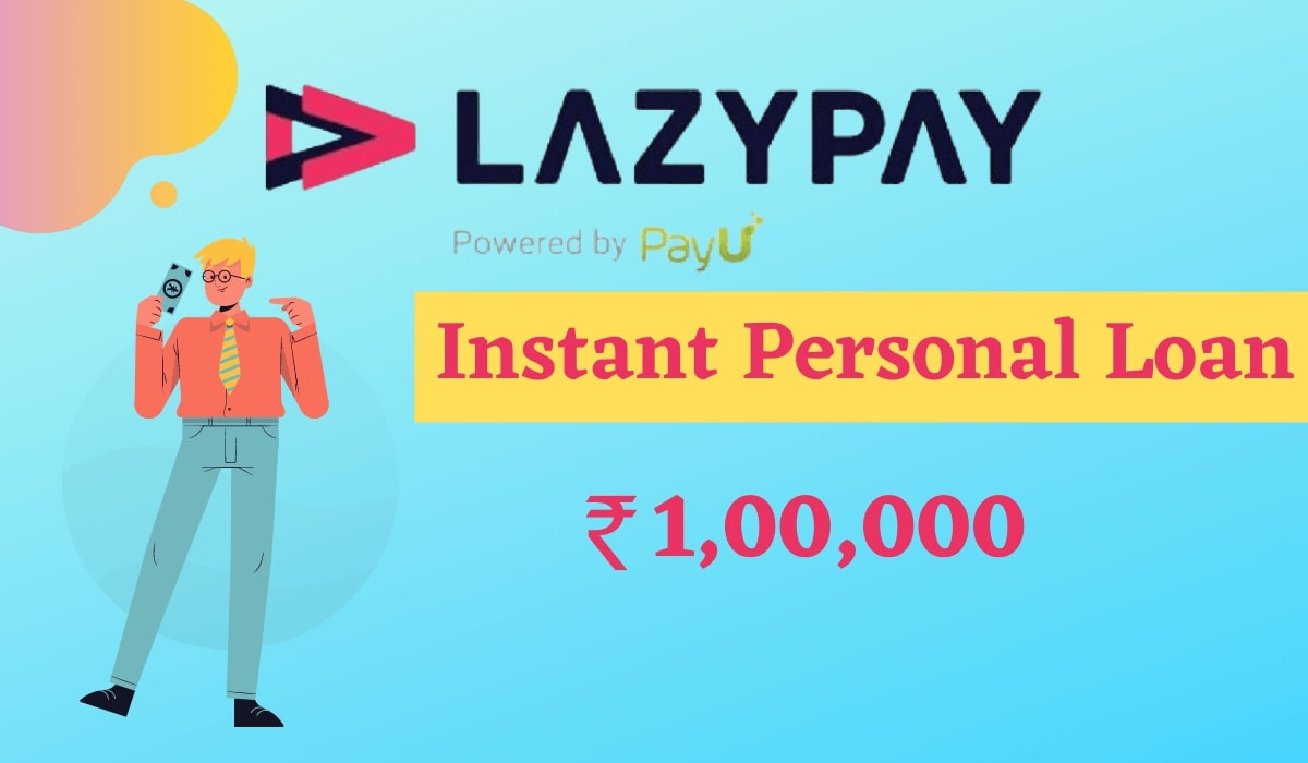 Lazypay Personal Loan: Apply For Instant Loan Up to 1 L