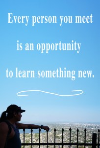 Everyone you meet is an opportunity to learn