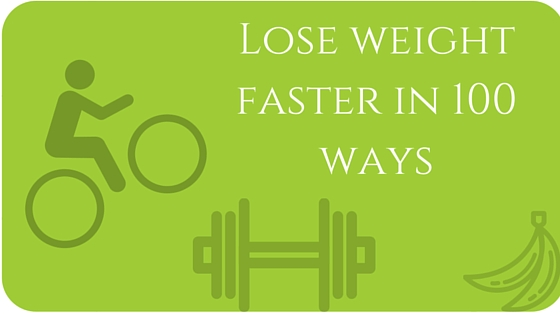 How to Lose weight faster in 100 ways