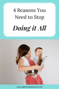 Moms have an unrealistic picture of other moms doing it all. We need to stop putting pressure on ourselves to do it all.