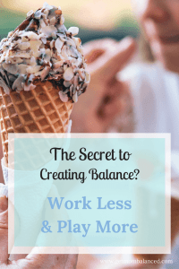 Trying to achieve balance? It sounds simple but try to work less and play more.