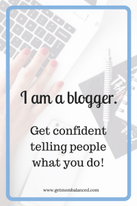 "New blogger? Seasons blogger? Need tips for getting confident saying ""I am a blogger"" once you've started a blog? Read this!"