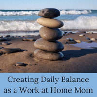 How to create daily balance as a work at home mom