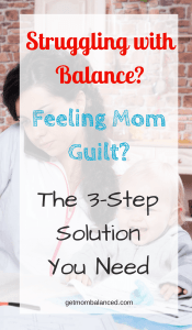 Dealing with mom-guilt | How to handle guilt as a mom | Tips for Balance for Moms | Strategies for Dealing with Mom Guilt