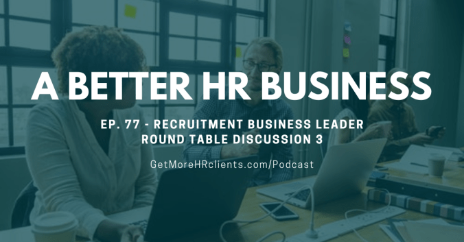 A Better HR Business - Podcast - Recruitment Business Panel Discussion 3