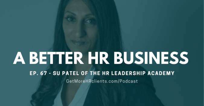 A Better HR Business - Su Patel of The HR Leadership Academy