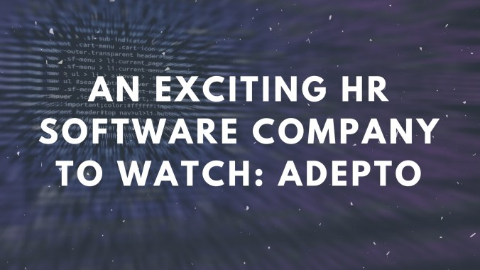 An Exciting HR Software Company To Watch: Adepto