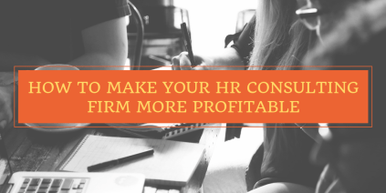 HOW TO MAKE YOUR HR CONSULTING FIRM MORE PROFITABLE