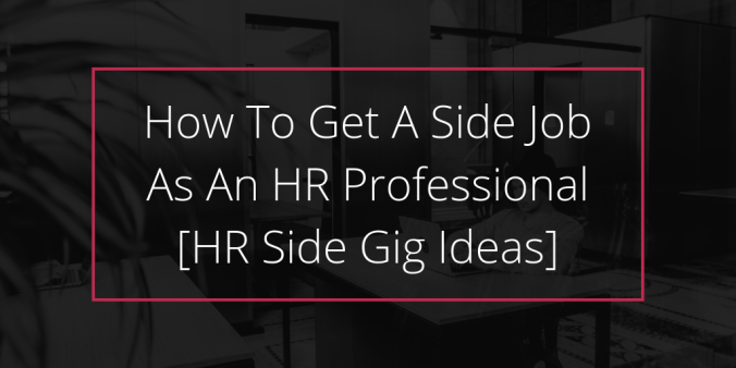 How To Get A Side Job As An HR Professional - HR Side Gig Ideas