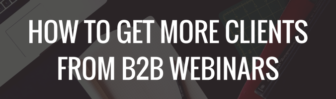 How To Get More Clients From B2B Webinars In 2018 wide
