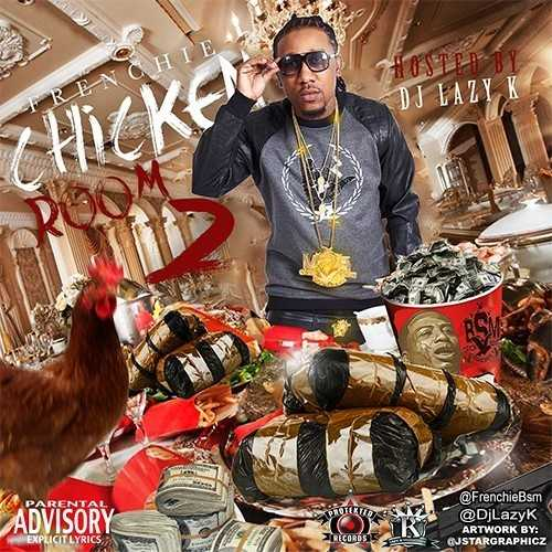 """Frenchie - """"Chicken Room 2"""" (Hosted by DJ Lazy K) [Audio]"""