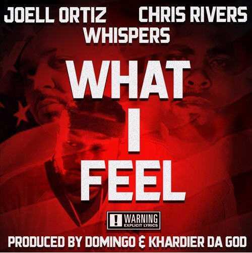 "Joell Ortiz, Chris Rivers, Whispers - ""What I Feel"" (Prod. By Domingo & Khardier Da God) [Audio]"