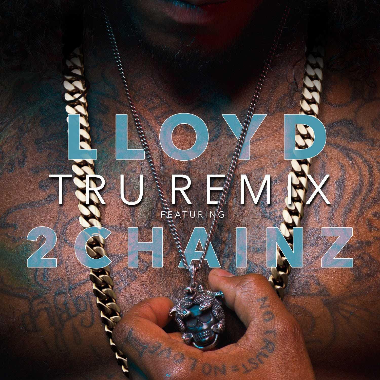 "New Music: Lloyd debuts ""Tru"" (Remix) featuring 2 Chainz [Audio]"