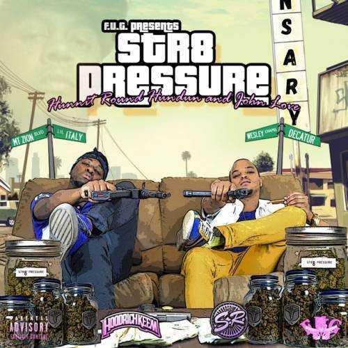 "Hunnit Round Hundun & John Love - ""Str8 Pressure"" [Mixtape]"