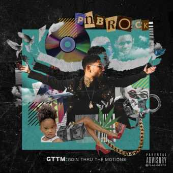 "PnB Rock releases debut ""GTTM: Goin Thru The Motions"" ft. YFN Lucci, Quavo, & more! [Audio]"