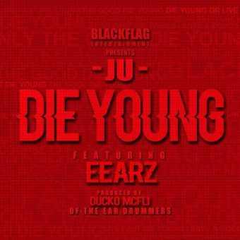 "Ju featuring Eearz – ""Die Young"" [Audio]"