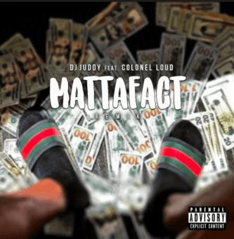 "DJ Juddy Feat. Colonel Loud – ""MattaFact"" (Remix) [Audio]"