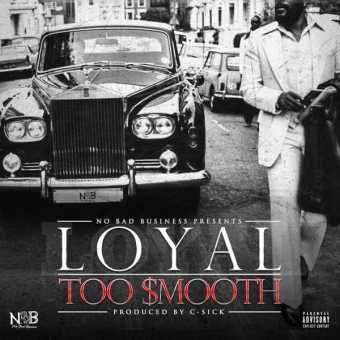 """New Project: Loyal (@Loyal_NBB) – """"Too Smooth"""" (Prod. By C-Sick) [Audio]"""