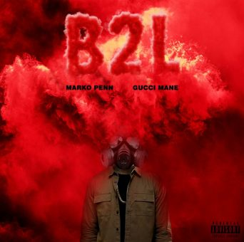 "Marko Penn & Gucci Mane – ""B2L"" [Audio]"