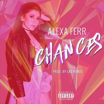 "Alexa Ferr – ""Chances"" (Prod. Las Venus) [Audio]"