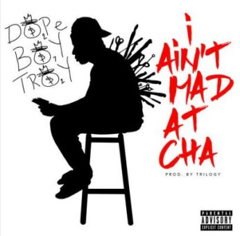 "New Music: Troy Ave – ""I Aint Mad At Cha"" (Prod by Trilogy) (Taxstone, Casanova, Hovain Diss) #NuPac  [Audio]"