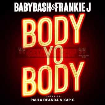 "Baby Bash & Frankie J – ""Body Yo Body"" ft. Kap G and Paula Deanda"