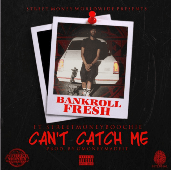 "Bankroll Fresh | ""Can't Catch Me"" Feat. Street Money Boochie [Audio]"