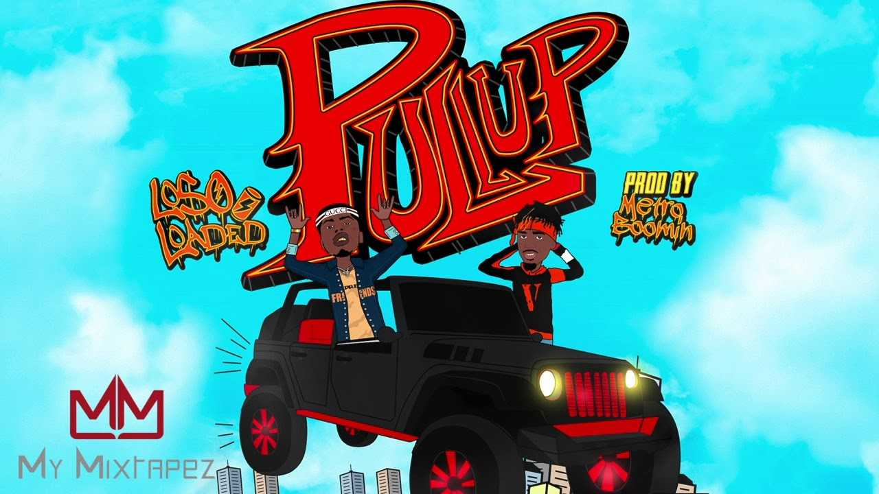 Loso Loaded - Pull Up [Prod. By Metro Boomin] (My Mixtapez Exclusive)