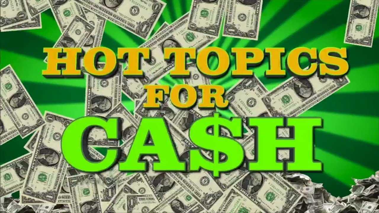 Hot Topics for Cash
