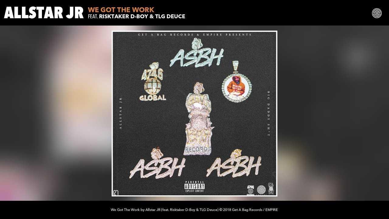 Allstar JR - We Got The Work (feat. Risktaker D-Boy & TLG Deuce) (Audio)